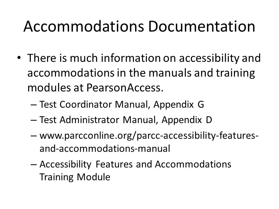 Accommodations Documentation There is much information on accessibility and accommodations in the manuals and training modules at PearsonAccess.