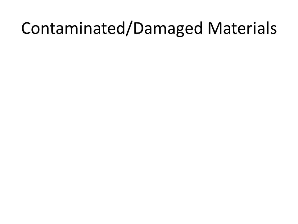 Contaminated/Damaged Materials