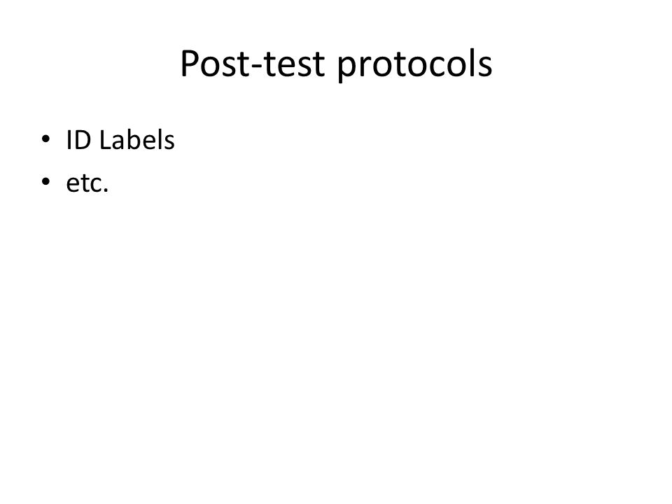 Post-test protocols ID Labels etc.