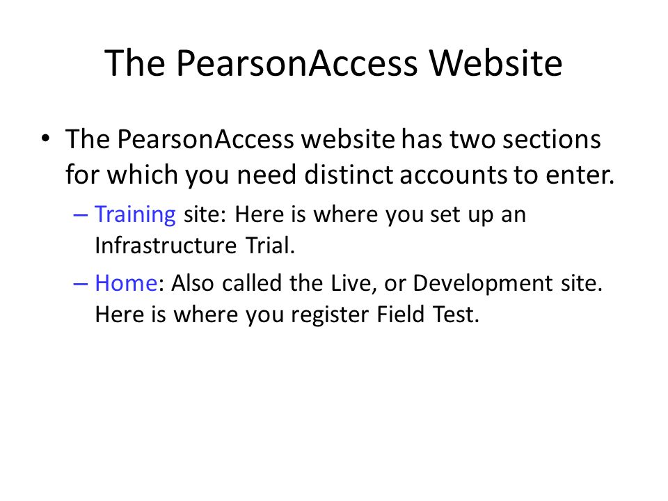 The PearsonAccess Website The PearsonAccess website has two sections for which you need distinct accounts to enter.