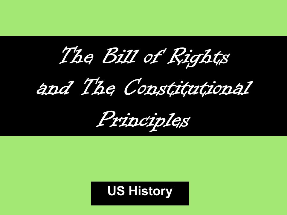 The Bill of Rights and The Constitutional Principles US History