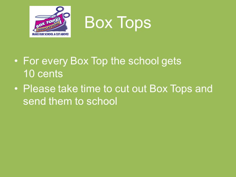 Box Tops For every Box Top the school gets 10 cents Please take time to cut out Box Tops and send them to school