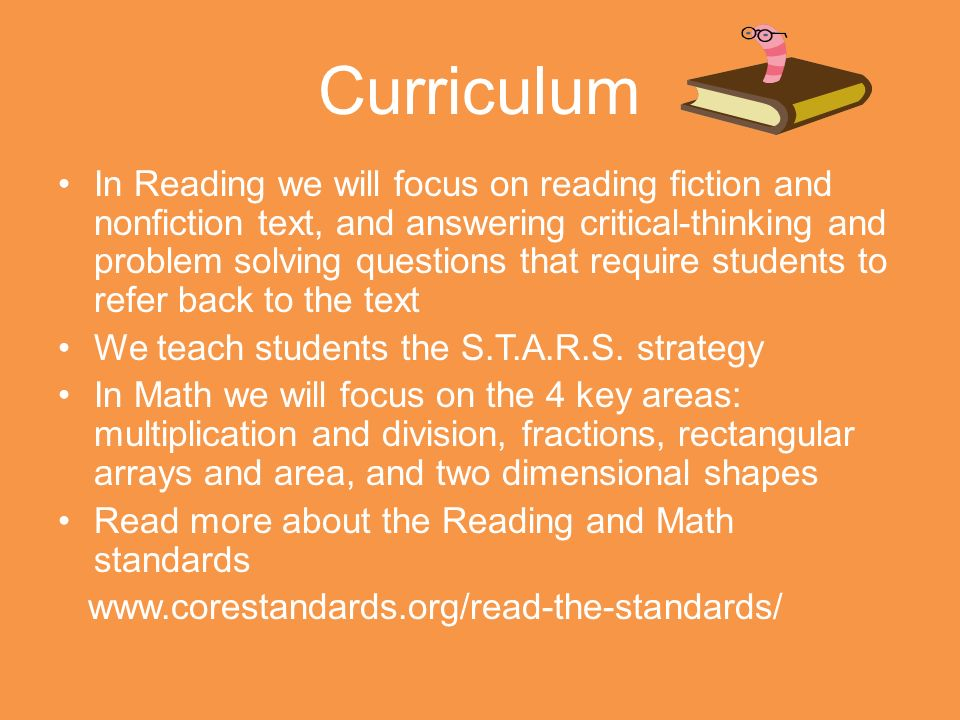 Curriculum In Reading we will focus on reading fiction and nonfiction text, and answering critical-thinking and problem solving questions that require students to refer back to the text We teach students the S.T.A.R.S.