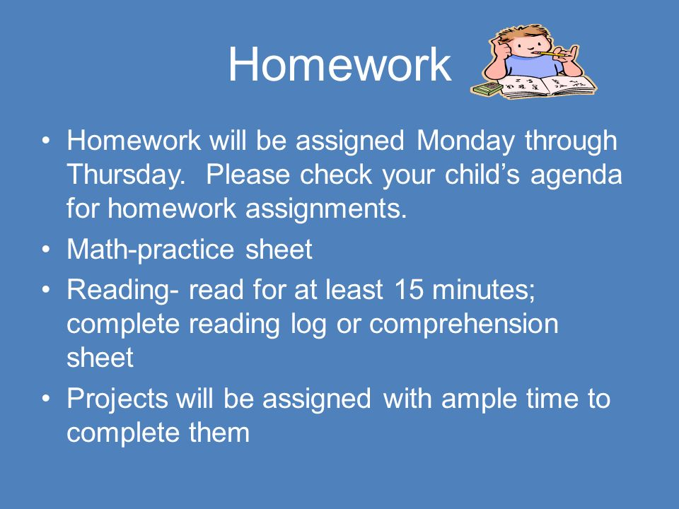 Homework Homework will be assigned Monday through Thursday.
