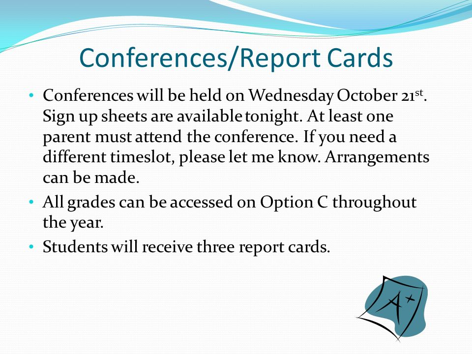 Conferences/Report Cards Conferences will be held on Wednesday October 21 st.