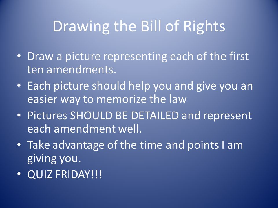 Drawing the Bill of Rights Draw a picture representing each of the first ten amendments.