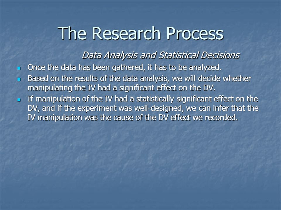 The Research Process Data Analysis and Statistical Decisions The Research Process Data Analysis and Statistical Decisions Once the data has been gathered, it has to be analyzed.
