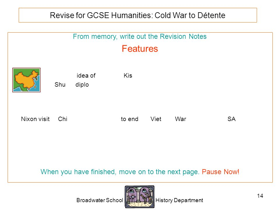 Broadwater School History Department 14 Revise for GCSE Humanities: Cold War to Détente From memory, write out the Revision Notes Features 1970 Nixon says that the USA and the communist countries should accept their differences.
