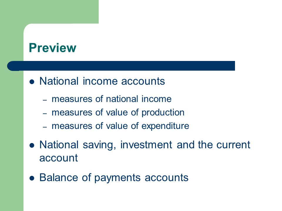 Preview National income accounts – measures of national income – measures of value of production – measures of value of expenditure National saving, investment and the current account Balance of payments accounts