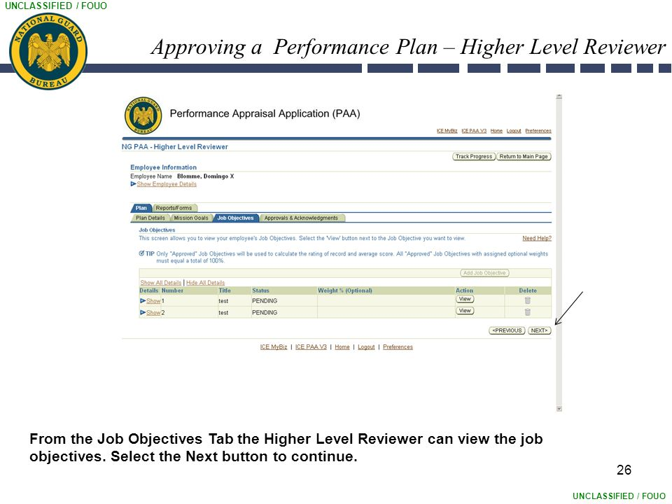 UNCLASSIFIED / FOUO Approving a Performance Plan – Higher Level Reviewer 26 From the Job Objectives Tab the Higher Level Reviewer can view the job objectives.