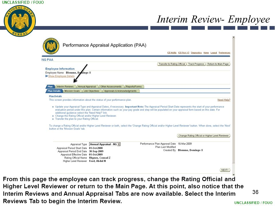 UNCLASSIFIED / FOUO Interim Review- Employee 36 From this page the employee can track progress, change the Rating Official and Higher Level Reviewer or return to the Main Page.