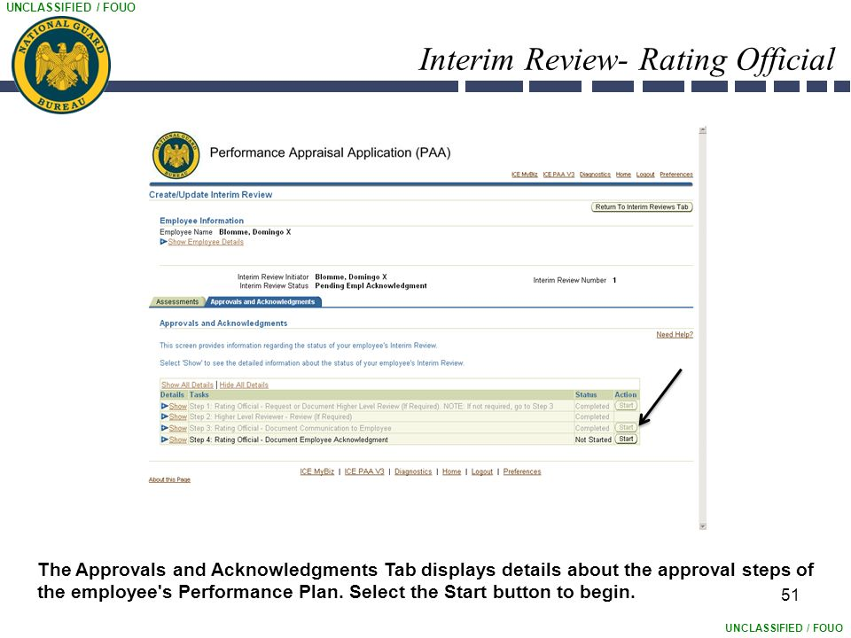 UNCLASSIFIED / FOUO Interim Review- Rating Official 51 The Approvals and Acknowledgments Tab displays details about the approval steps of the employee s Performance Plan.