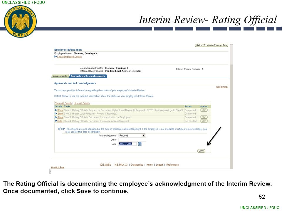 UNCLASSIFIED / FOUO Interim Review- Rating Official 52 The Rating Official is documenting the employee's acknowledgment of the Interim Review.
