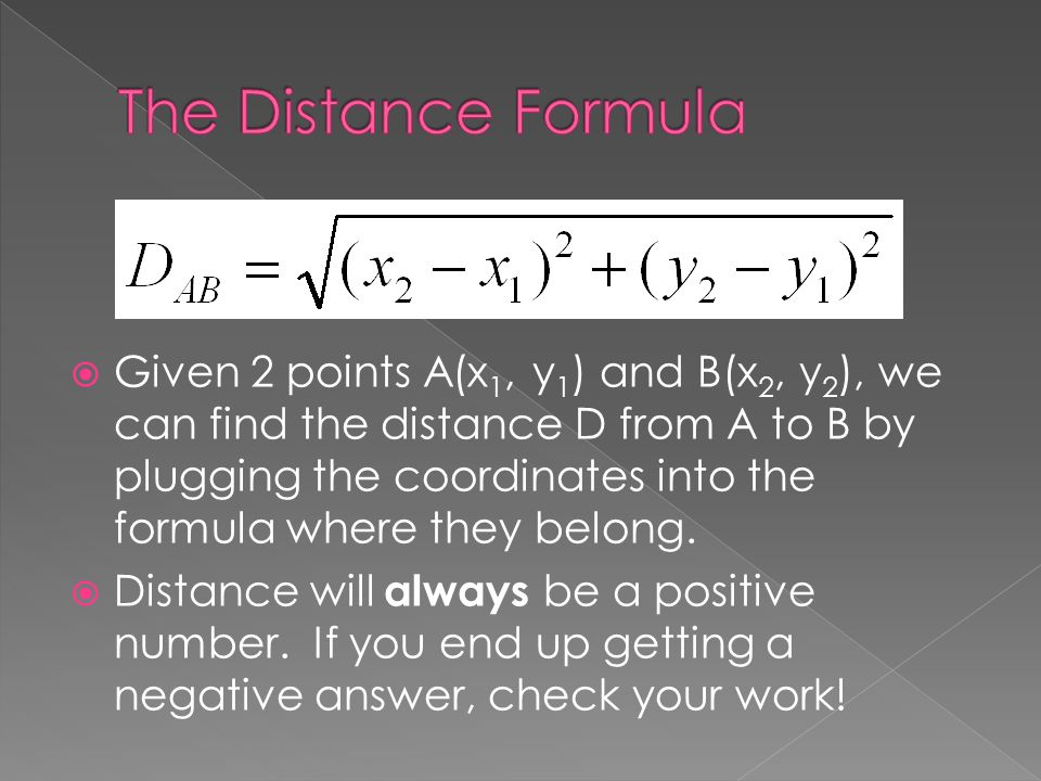  Given 2 points A(x 1, y 1 ) and B(x 2, y 2 ), we can find the distance D from A to B by plugging the coordinates into the formula where they belong.