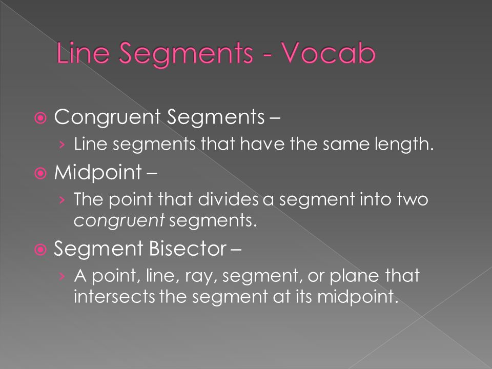  Congruent Segments – › Line segments that have the same length.