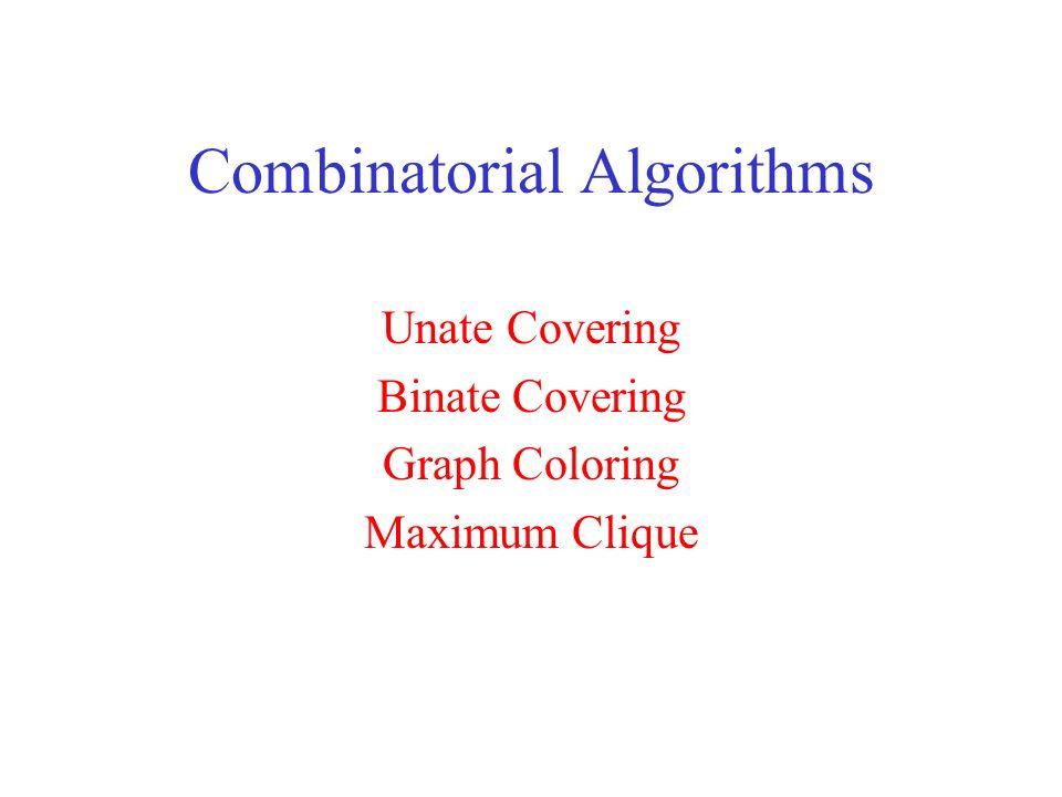 Combinatorial Algorithms Unate Covering Binate Covering Graph Coloring Maximum Clique
