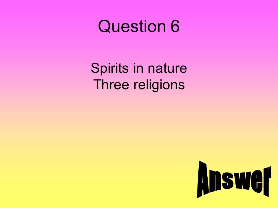Question 6 Spirits in nature Three religions