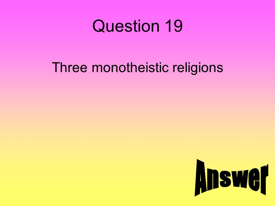 Question 19 Three monotheistic religions