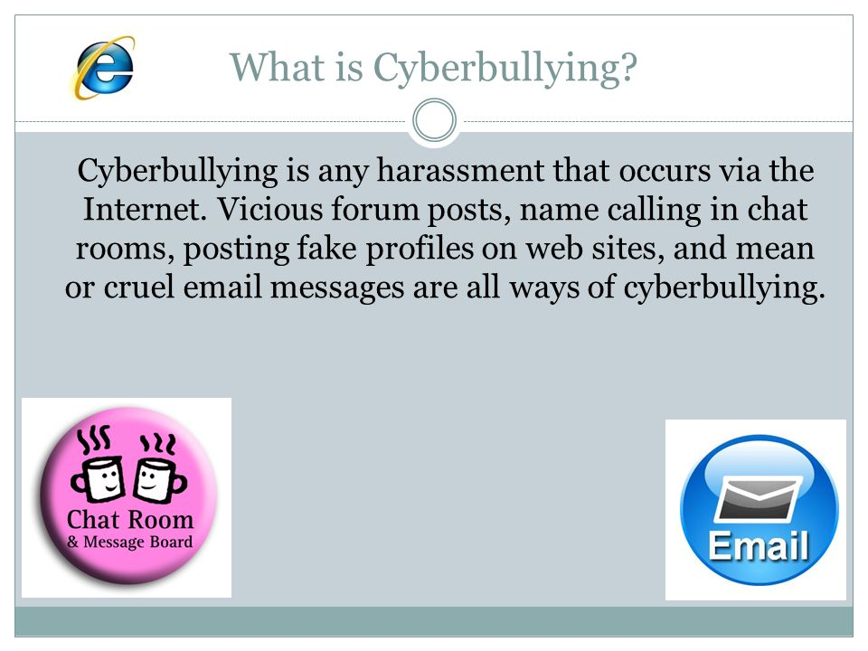 cyberbullying 1 Define cyberbullying: the electronic posting of mean-spirited messages about a person (such as a student) often done anonymously.