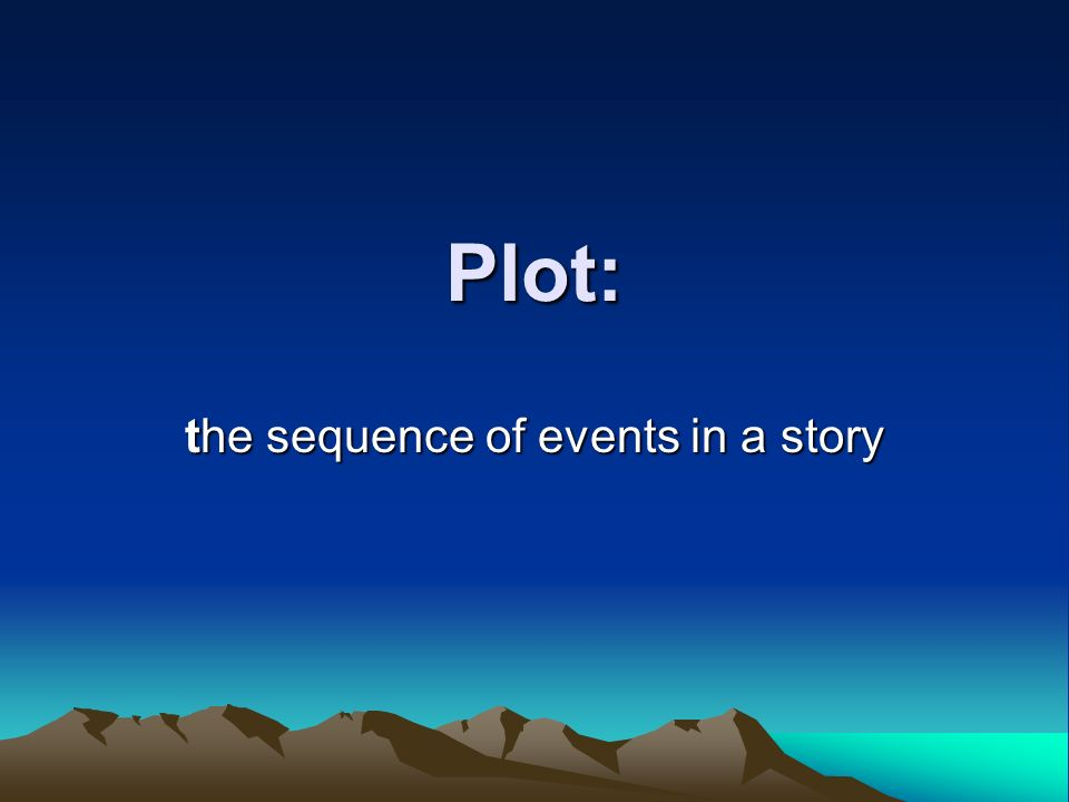 Plot: the sequence of events in a story