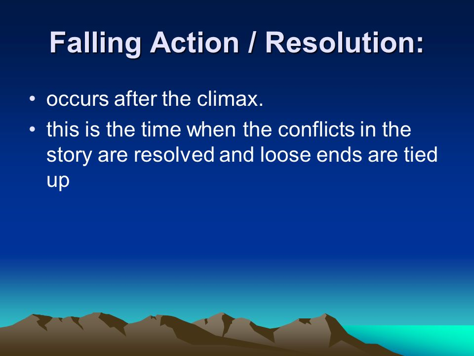 Falling Action / Resolution: occurs after the climax.