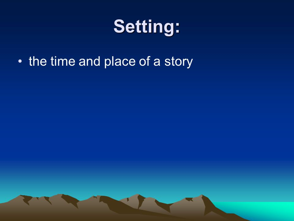 Setting: the time and place of a story