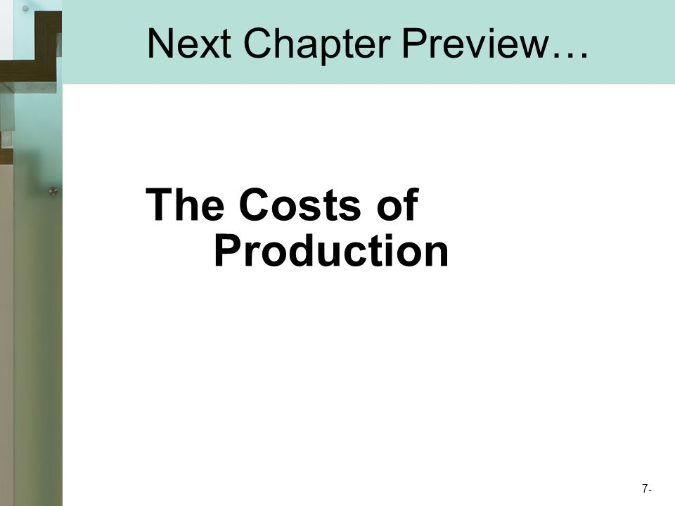 Next Chapter Preview… The Costs of Production 7-
