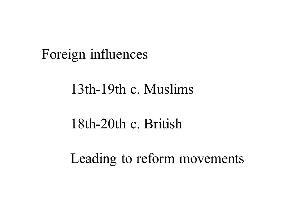 Foreign influences 13th-19th c. Muslims 18th-20th c. British Leading to reform movements