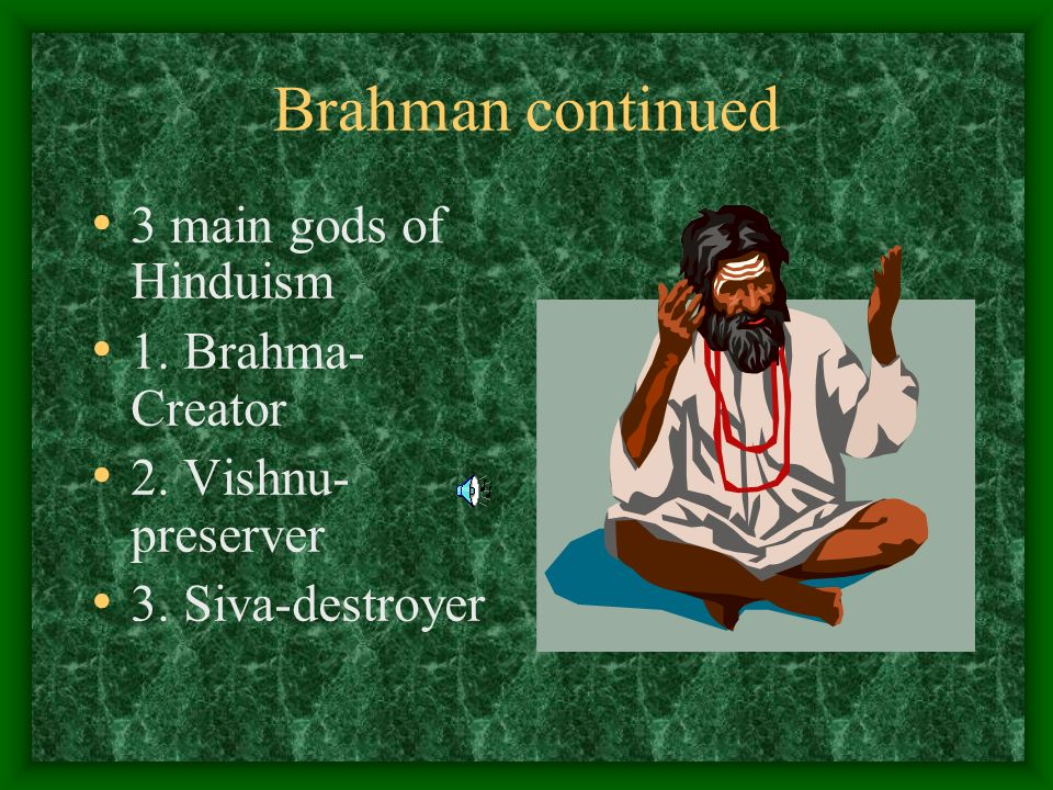 Brahman Hindus worship many gods, but they are all part of Brahman. It is a shapeless formless, nameless, unlimited entity.