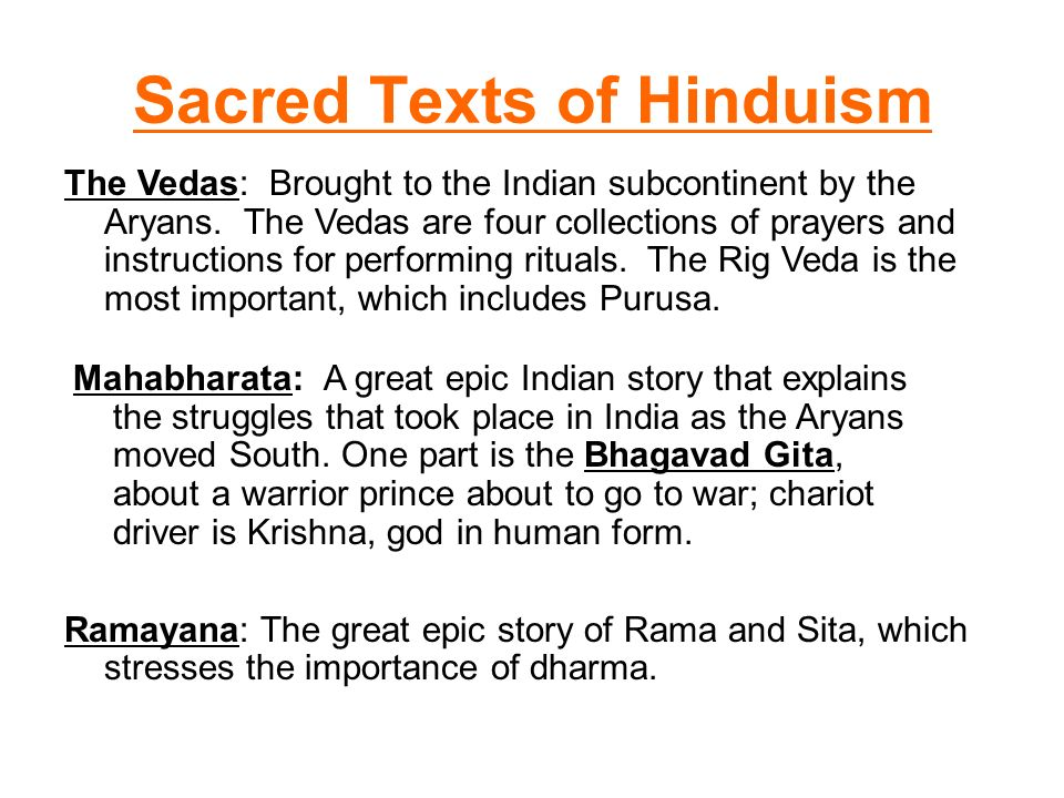 Sacred Texts of Hinduism The Vedas: Brought to the Indian subcontinent by the Aryans.