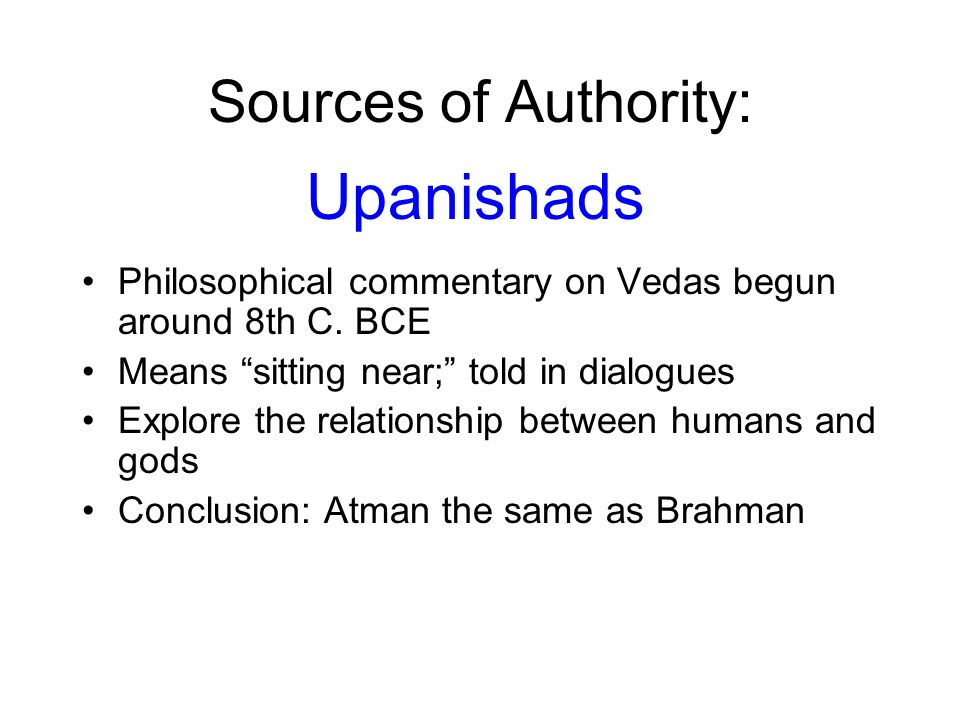 Sources of Authority: Philosophical commentary on Vedas begun around 8th C.