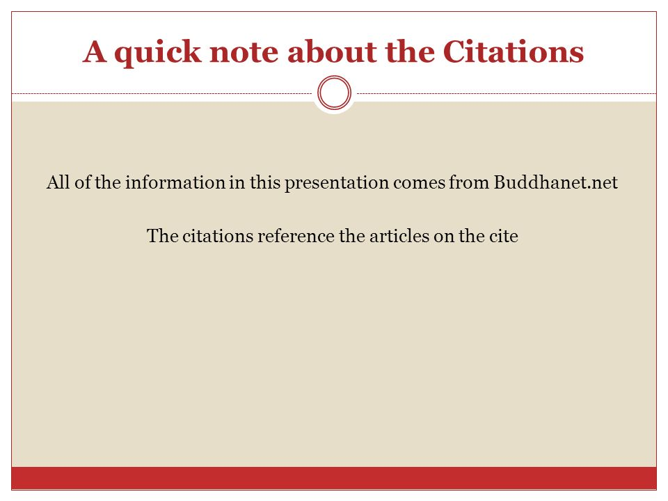 A quick note about the Citations All of the information in this presentation comes from Buddhanet.net The citations reference the articles on the cite