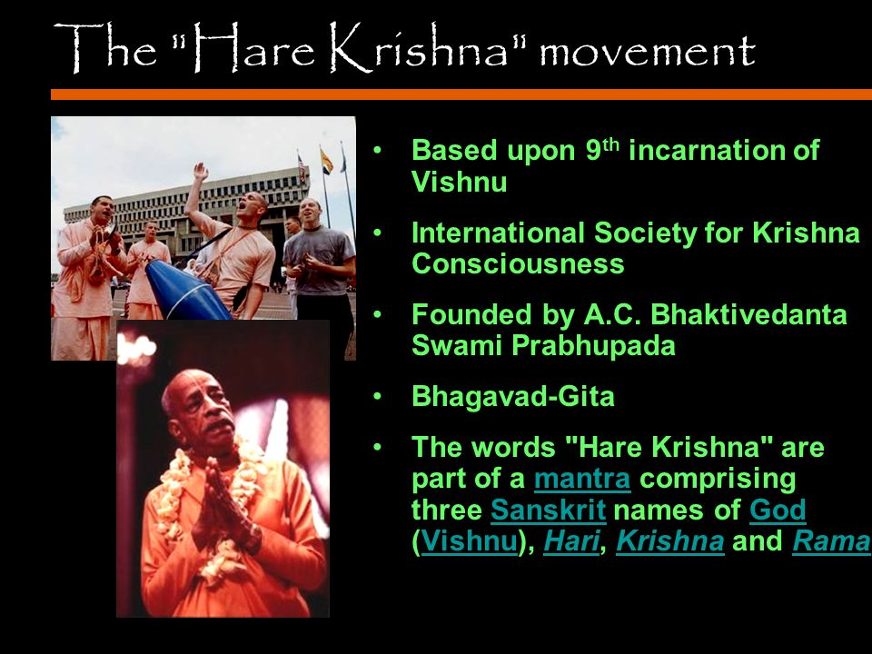 The Hare Krishna movement Based upon 9 th incarnation of Vishnu International Society for Krishna Consciousness Founded by A.C.