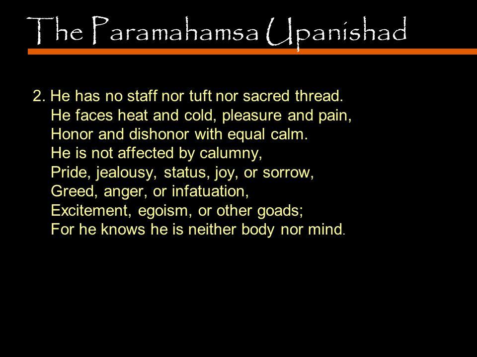 2. He has no staff nor tuft nor sacred thread.