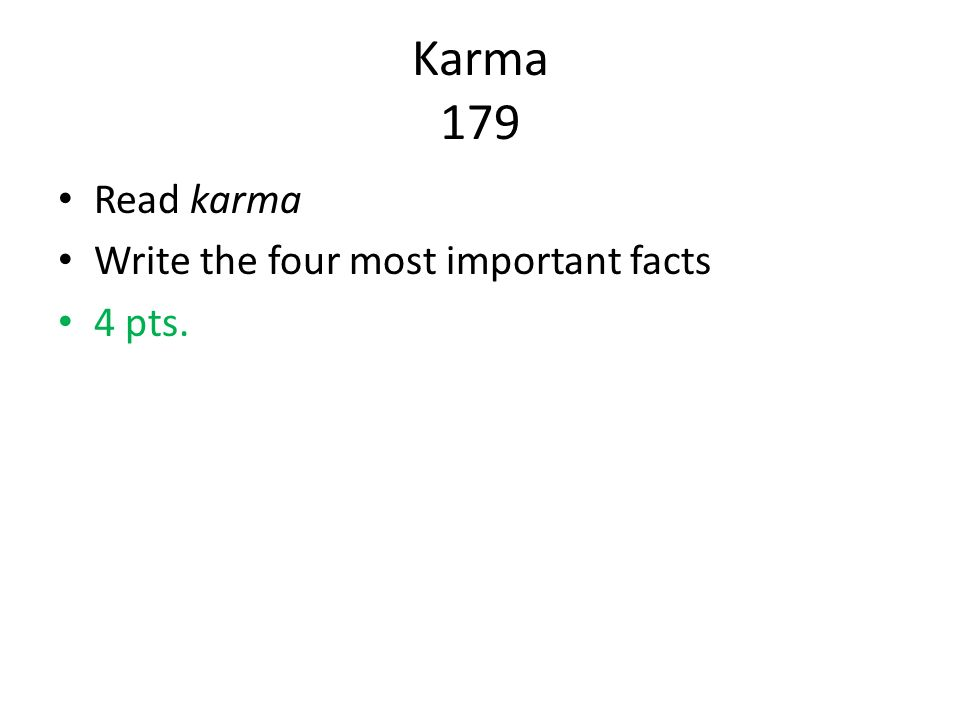 Karma 179 Read karma Write the four most important facts 4 pts.