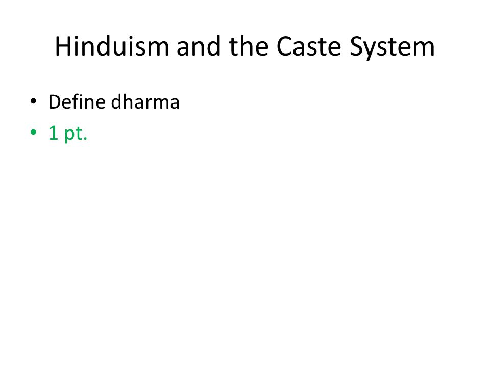 Hinduism and the Caste System Define dharma 1 pt.