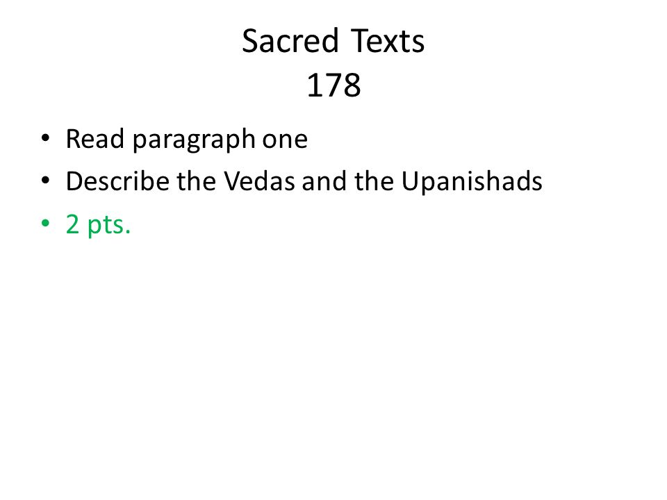 Sacred Texts 178 Read paragraph one Describe the Vedas and the Upanishads 2 pts.