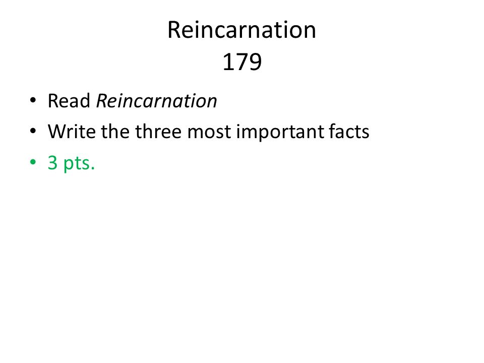 Reincarnation 179 Read Reincarnation Write the three most important facts 3 pts.