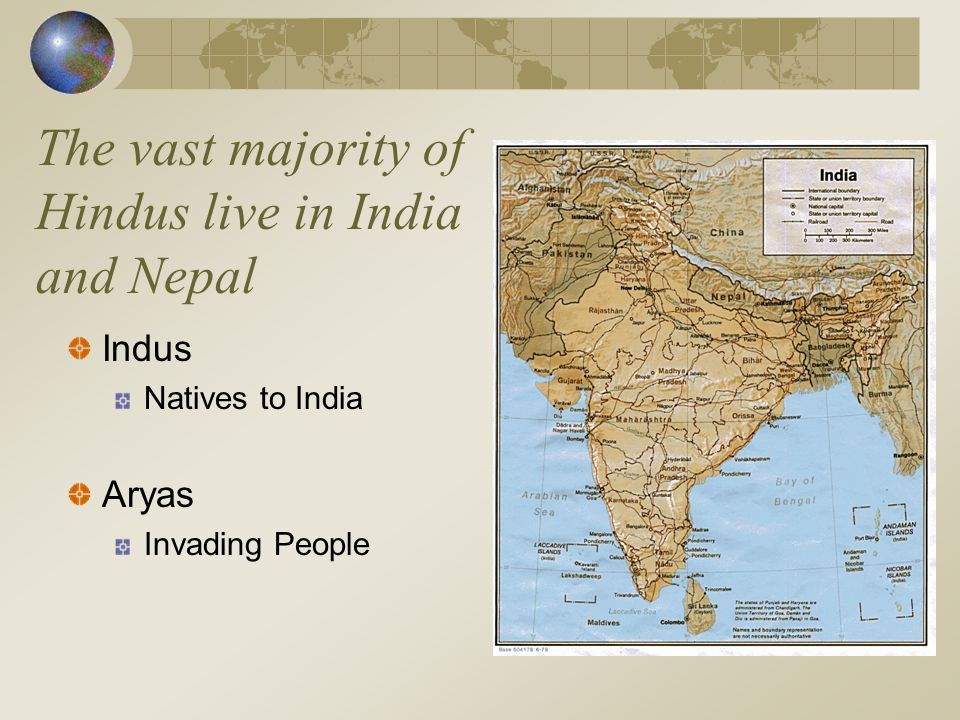 The vast majority of Hindus live in India and Nepal Indus Natives to India Aryas Invading People