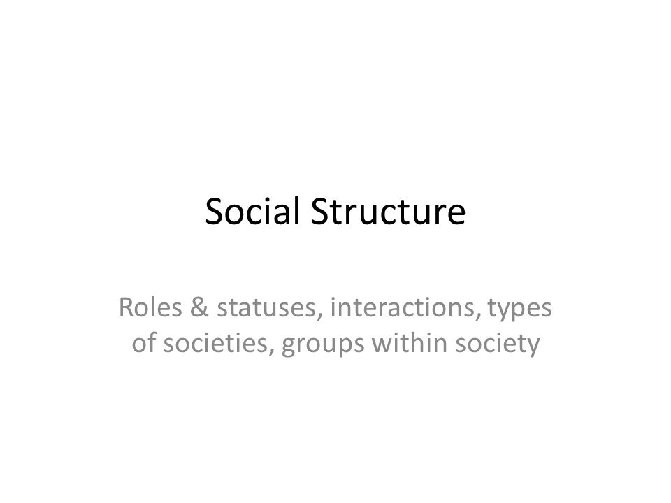 Types of Societies What is the feature sociologists use to classify societies.