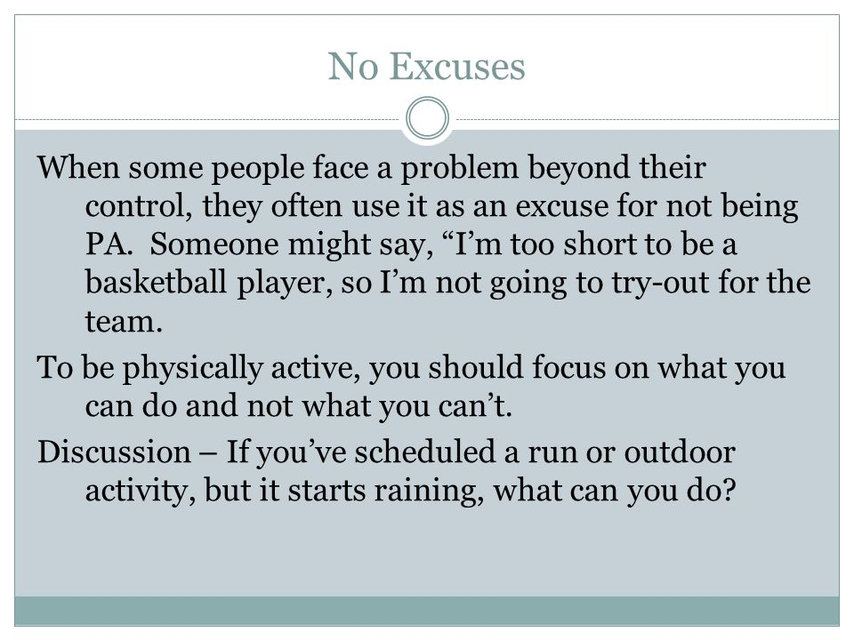 No Excuses When some people face a problem beyond their control, they often use it as an excuse for not being PA.