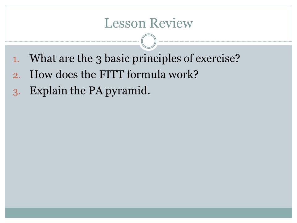 Lesson Review 1. What are the 3 basic principles of exercise.