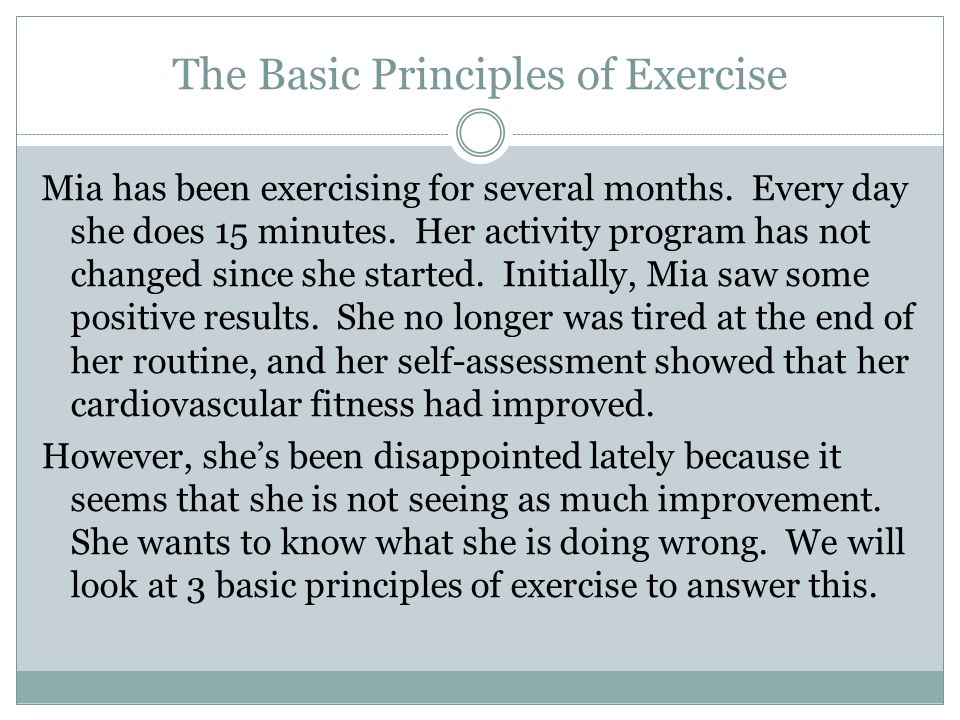 The Basic Principles of Exercise Mia has been exercising for several months.