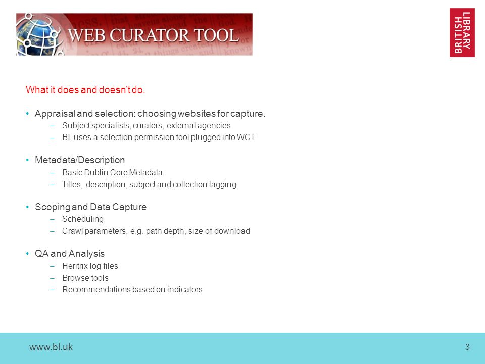 www.bl.uk 3 What it does and doesn't do. Appraisal and selection: choosing websites for capture.