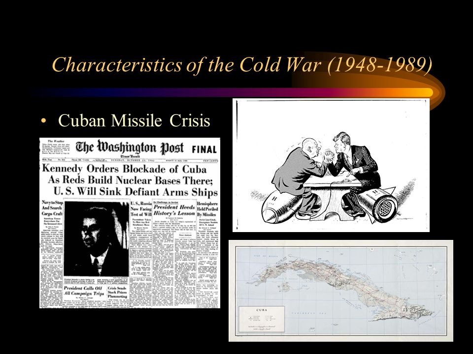 Characteristics of the Cold War ( ) Cuban Missile Crisis