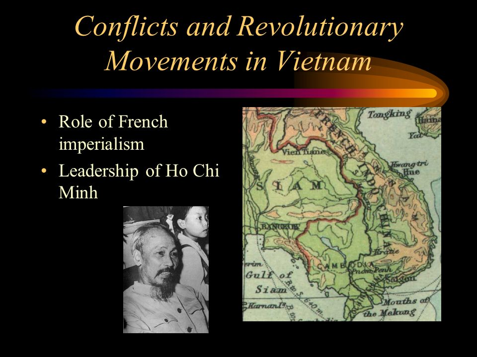 Conflicts and Revolutionary Movements in Vietnam Role of French imperialism Leadership of Ho Chi Minh