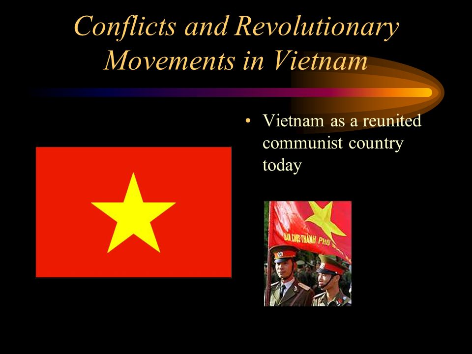 Conflicts and Revolutionary Movements in Vietnam Vietnam as a reunited communist country today
