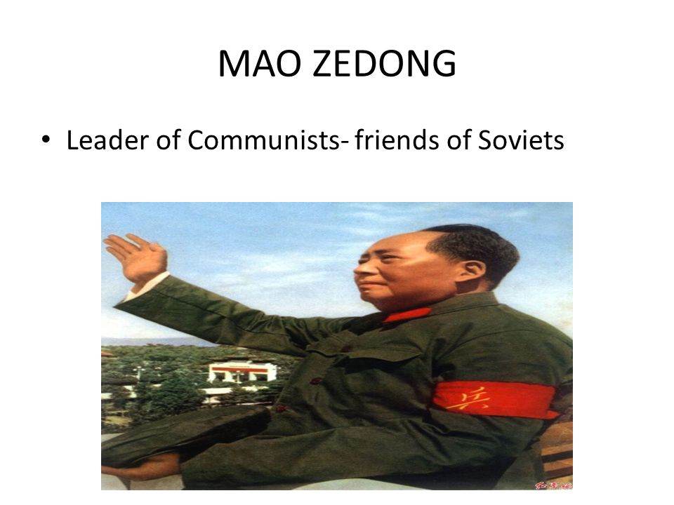 MAO ZEDONG Leader of Communists- friends of Soviets