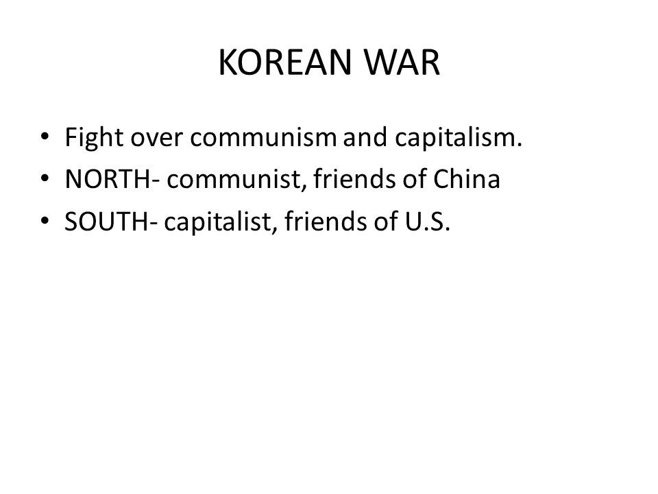 KOREAN WAR Fight over communism and capitalism.