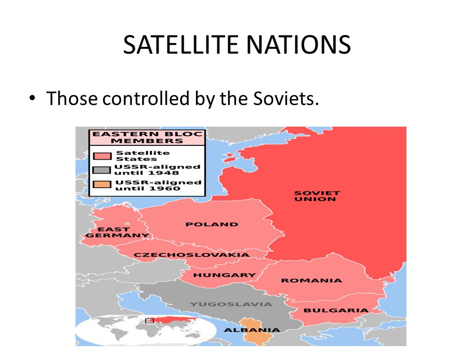 SATELLITE NATIONS Those controlled by the Soviets.